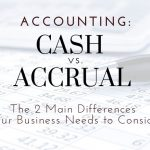 Cash vs. Accrual Accounting: Two Main Differences For Orlando Businesses To Consider